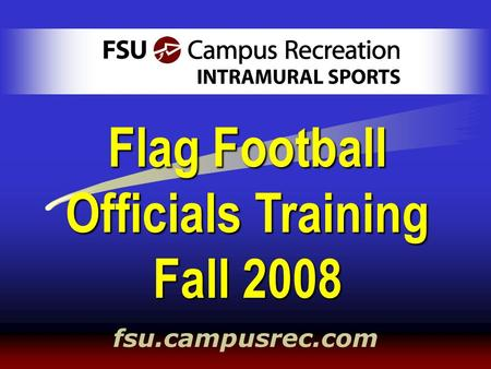 Fsu.campusrec.com Flag Football Officials Training Fall 2008.