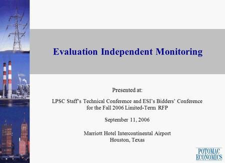 Evaluation Independent Monitoring Presented at: LPSC Staffs Technical Conference and ESIs Bidders Conference for the Fall 2006 Limited-Term RFP September.