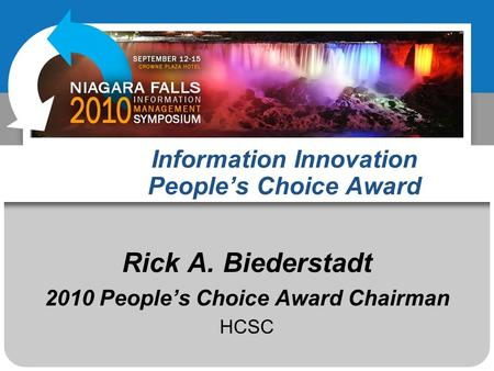 Information Innovation Peoples Choice Award Rick A. Biederstadt 2010 Peoples Choice Award Chairman HCSC.