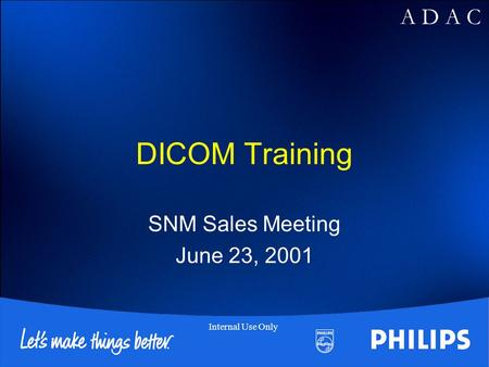 A D A C Internal Use Only DICOM Training SNM Sales Meeting June 23, 2001.
