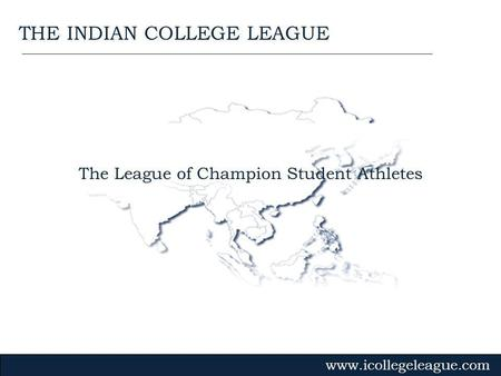The League of Champion Student Athletes www.icollegeleague.com THE INDIAN COLLEGE LEAGUE.