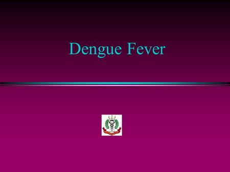Dengue Fever. Alternative Names l Onyong- Nyang Fever l West Nile Fever l Break Bone Fever l Dengue like Disease.