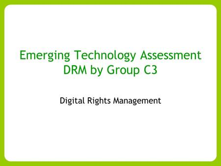 Emerging Technology Assessment DRM by Group C3 Digital Rights Management.