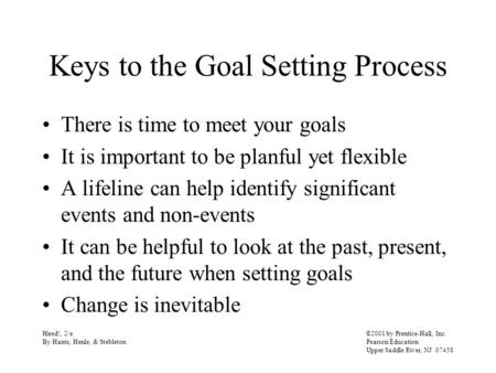 Keys to the Goal Setting Process There is time to meet your goals It is important to be planful yet flexible A lifeline can help identify significant events.