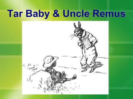 Tar Baby & Uncle Remus.