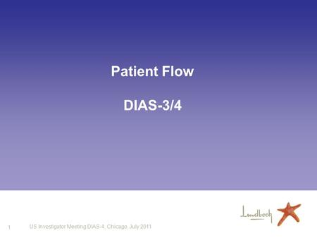 1 US Investigator Meeting DIAS-4, Chicago, July 2011 Patient Flow DIAS-3/4.