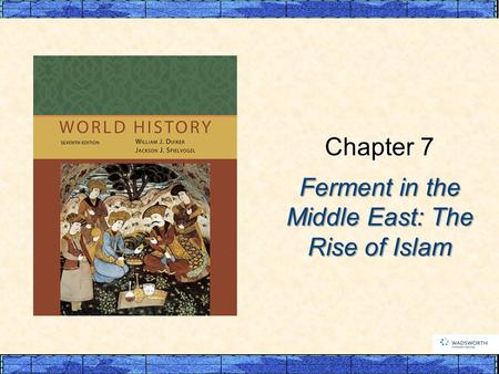 Ferment in the Middle East: The Rise of Islam Chapter 7.