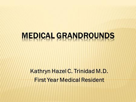 Kathryn Hazel C. Trinidad M.D. First Year Medical Resident.