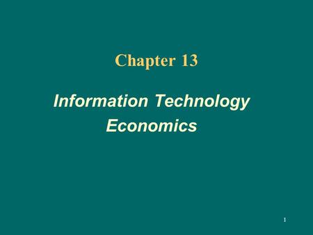 1 Chapter 13 Information Technology Economics. 2 Learning Objectives Identify the major aspects of the economics of information technology. Explain the.