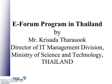 E-Forum Program in Thailand by Mr. Krisada Tharasook Director of IT Management Division, Ministry of Science and Technology, THAILAND.