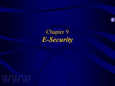 Chapter 9 E-Security. Awad –Electronic Commerce 1/e © 2002 Prentice Hall 2 OBJECTIVES Security in Cyberspace Conceptualizing Security Designing for Security.