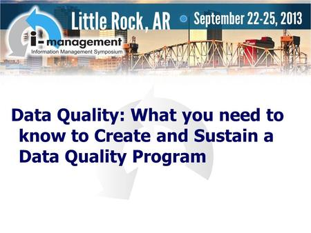 Data Quality: What you need to know to Create and Sustain a Data Quality Program.