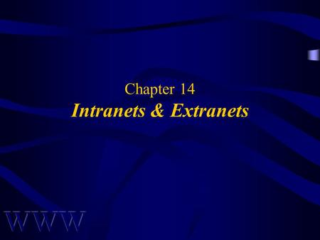 Chapter 14 Intranets & Extranets. Awad –Electronic Commerce 1/e © 2002 Prentice Hall 2 OBJECTIVES Introduction Technical Infrastructure Planning an Intranet.
