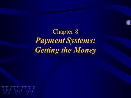 Chapter 8 Payment Systems: Getting the Money. Awad –Electronic Commerce 1/e © 2002 Prentice Hall 2 OBJECTIVES Brief History of Money Features of Real-World.
