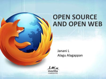 OPEN SOURCE AND OPEN WEB Janani L Alagu Alagappan.