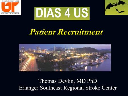 Patient Recruitment Patient Recruitment Thomas Devlin, MD PhD Erlanger Southeast Regional Stroke Center.