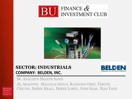 SECTOR: INDUSTRIALS COMPANY: BELDEN, INC. S R. A NALYSTS : H ELENE S AJER J R. A NALYSTS : M ALCOLM A NGUS, R AYMOND C HEN, T YRONE C HEUNG, S HIRIN K.