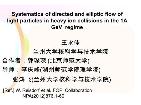 Systematics of directed and elliptic flow of light particles in heavy ion collisions in the 1A GeV regime ( ) [Ref.] W. Reisdorf et al. FOPI Collaboration.