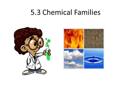 5.3 Chemical Families.