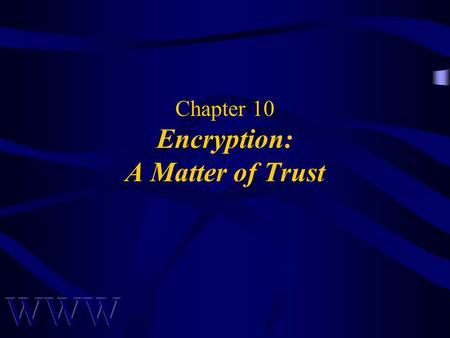 Chapter 10 Encryption: A Matter of Trust. Awad –Electronic Commerce 1/e © 2002 Prentice Hall 2 OBJECTIVES What is Encryption? Basic Cryptographic Algorithm.