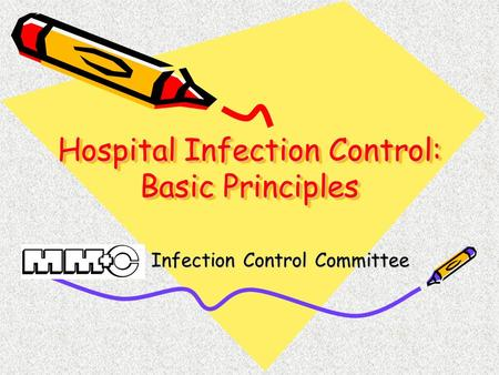 Hospital Infection Control: Basic Principles Infection Control Committee.