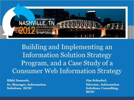 Building and Implementing an Information Solution Strategy Program, and a Case Study of a Consumer Web Information Strategy Jim Schoebel, Director, Information.