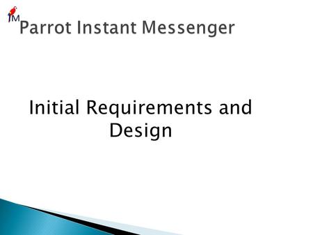 Initial Requirements and Design. Second stage of development Requirements Document Design Document Quality Assurance(QA)