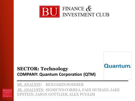 SECTOR: Technology COMPANY: Quantum Corporation (QTM) SR. ANALYST: BENJAMIN SOMMER JR. ANALYSTS: SIGMUND CORREA, FADI HUMAID, JAKE EPSTEIN, JASON GOTTLIEB,