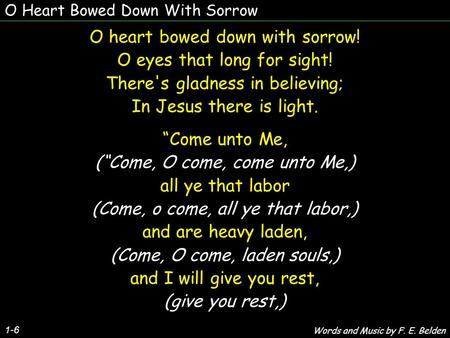 O heart bowed down with sorrow! O eyes that long for sight!