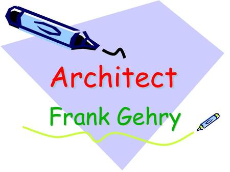 ArchitectArchitect Frank Gehry. Canadian American architect and designer whose original, sculptural, often audacious work won him world wide renown.