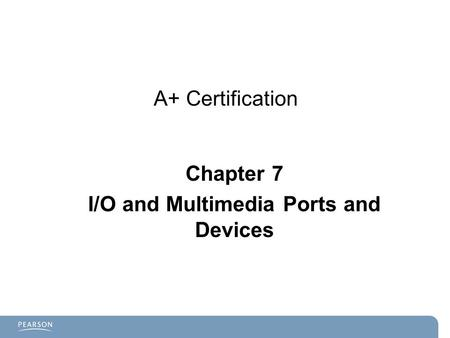 A+ Certification Chapter 7 I/O and Multimedia Ports and Devices.