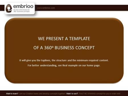 Www.embrioo.com Want to learn? Join our Creative teams and develop concepts together! Want to use ? Find THE WINNING concept for you or order one! WE PRESENT.