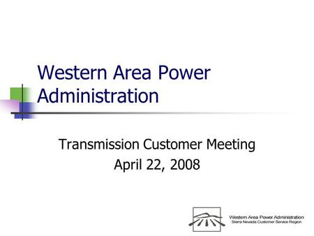 Western Area Power Administration Transmission Customer Meeting April 22, 2008.