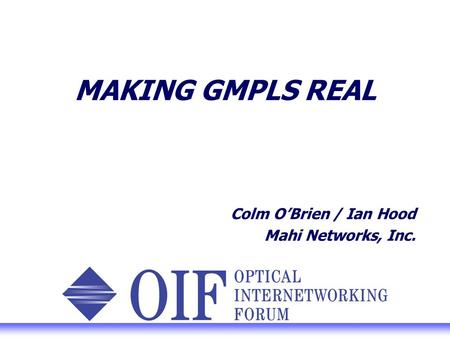 MAKING GMPLS REAL Colm OBrien / Ian Hood Mahi Networks, Inc.