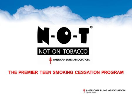 THE PREMIER TEEN SMOKING CESSATION PROGRAM. Developed by American Lung Association and West Virginia University in 1997 and revised in 2009 Based on solid.