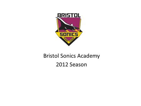 Bristol Sonics Academy 2012 Season. Bristol Schools Coaching &Festival Other schools(outside of coaching programme) RU Clubs Junior Sections South EastWest.