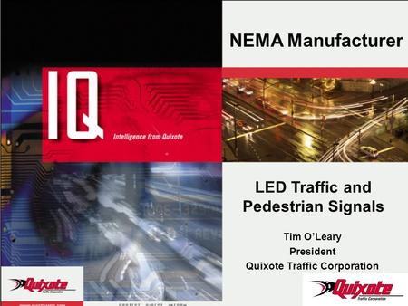 Tim OLeary President Quixote Traffic Corporation NEMA Manufacturer LED Traffic and Pedestrian Signals.