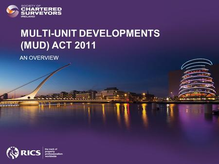 MULTI-UNIT DEVELOPMENTS (MUD) ACT 2011 AN OVERVIEW.