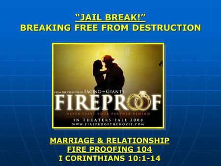 JAIL BREAK! BREAKING FREE FROM DESTRUCTION MARRIAGE & RELATIONSHIP FIRE PROOFING 104 I CORINTHIANS 10:1-14.