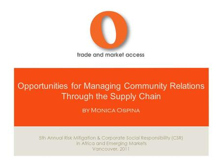 Opportunities for Managing Community Relations Through the Supply Chain by Monica Ospina 5th Annual Risk Mitigation & Corporate Social Responsibility (CSR)