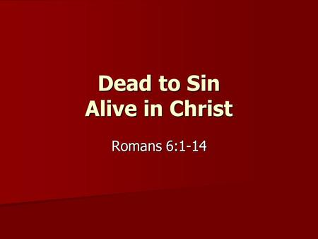 Dead to Sin Alive in Christ Romans 6:1-14. A Question Romans 6:1 Romans 6:1.