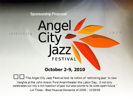 October 2-9, 2010 The Angel City Jazz Festival took its notion of rethinking jazz to new heights at the John Anson Ford Amphitheater this Labor Day...It.