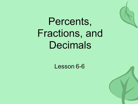 Percents, Fractions, and Decimals Lesson 6-6. Vocabulary A percent is a ratio that compares a number to 100. It means per 100. 49 out of 100 is 49%.