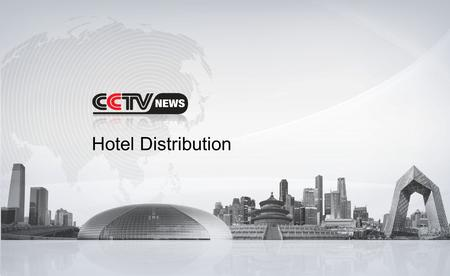 Hotel Distribution. China Central Television (CCTV), is the predominant state television broadcaster in mainland China. CCTV has a network of 19 channels.