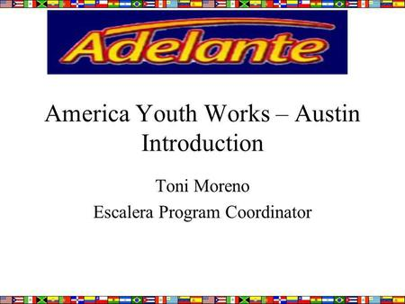 America Youth Works – Austin Introduction Toni Moreno Escalera Program Coordinator.