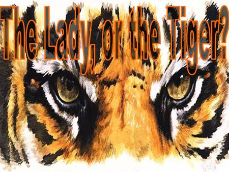 The Lady, or the Tiger?.