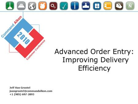 Advanced Order Entry: Improving Delivery Efficiency Jeff Van Grootel +1 (905) 697-2893.