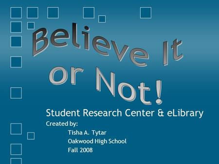 Student Research Center & eLibrary Created by: Tisha A. Tytar Oakwood High School Fall 2008.