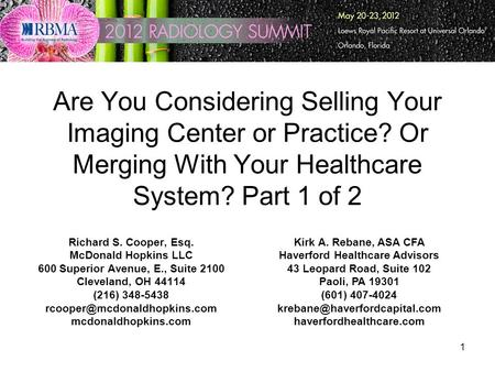 1 Are You Considering Selling Your Imaging Center or Practice? Or Merging With Your Healthcare System? Part 1 of 2 Richard S. Cooper, Esq. McDonald Hopkins.