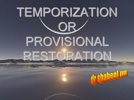 TEMPORIZATION OR PROVISIONAL RESTORATION. PROVISIONAL- ESTABLISHED FOR TIME BEING,PENDING A PERMANENT ARRANGEMENT. PROVISIONAL- ESTABLISHED FOR TIME BEING,PENDING.